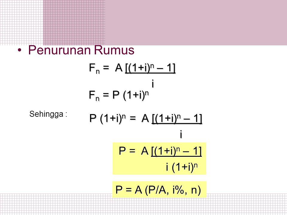 Penurunan Rumus Fn = A [(1+i)n – 1] i Fn = P (1+i)n